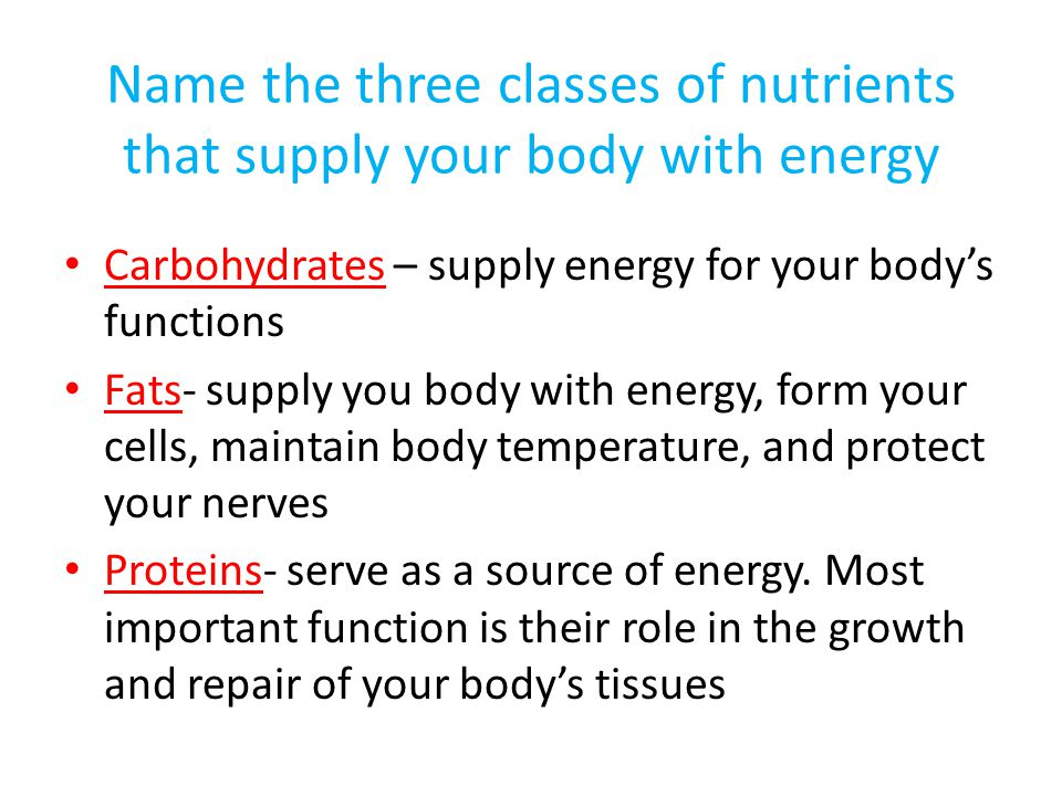 Name the three classes of nutrients that supply your body with energy