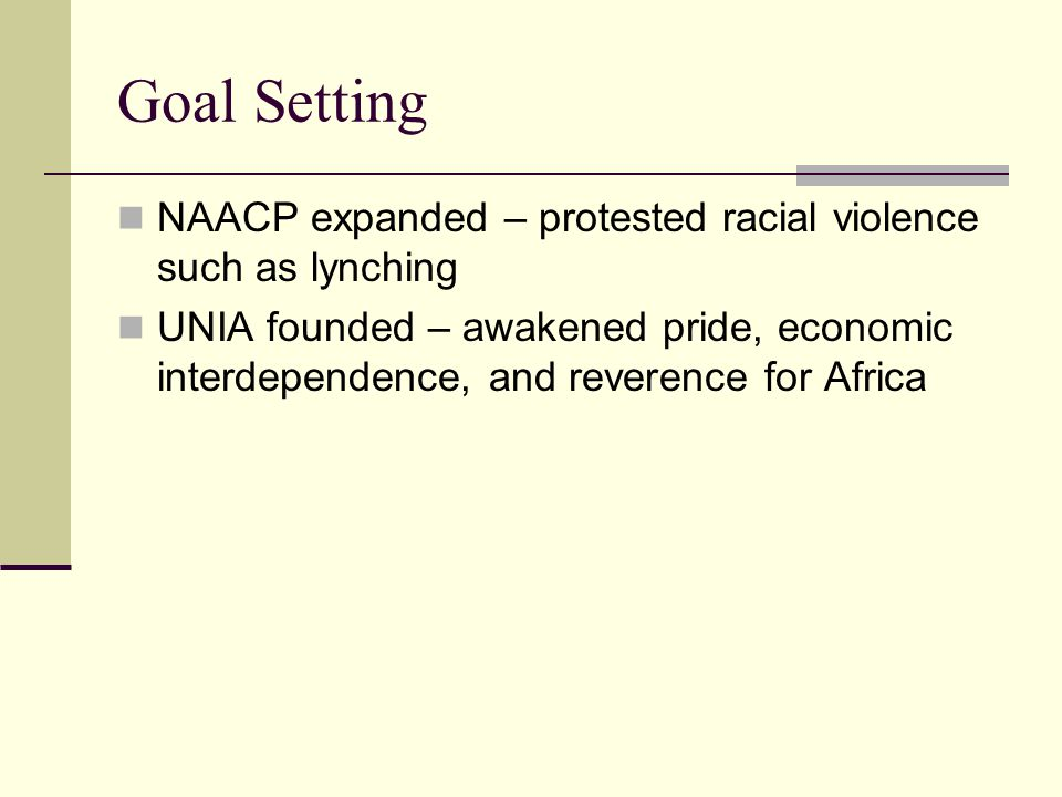 Goal Setting NAACP expanded – protested racial violence such as lynching.