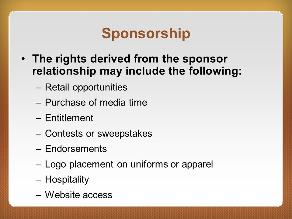 Sponsorship The rights derived from the sponsor relationship may include the following: Retail opportunities.