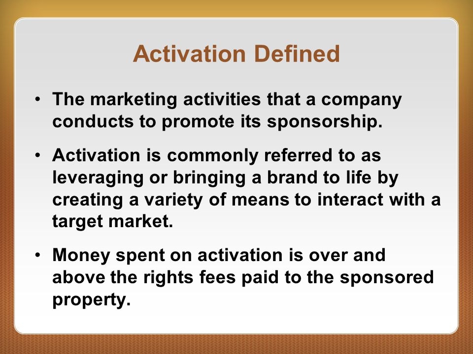 Activation Defined The marketing activities that a company conducts to promote its sponsorship.