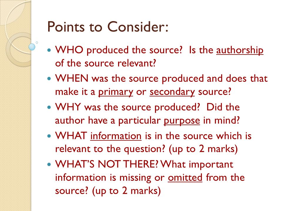 Points to Consider: WHO produced the source Is the authorship of the source relevant