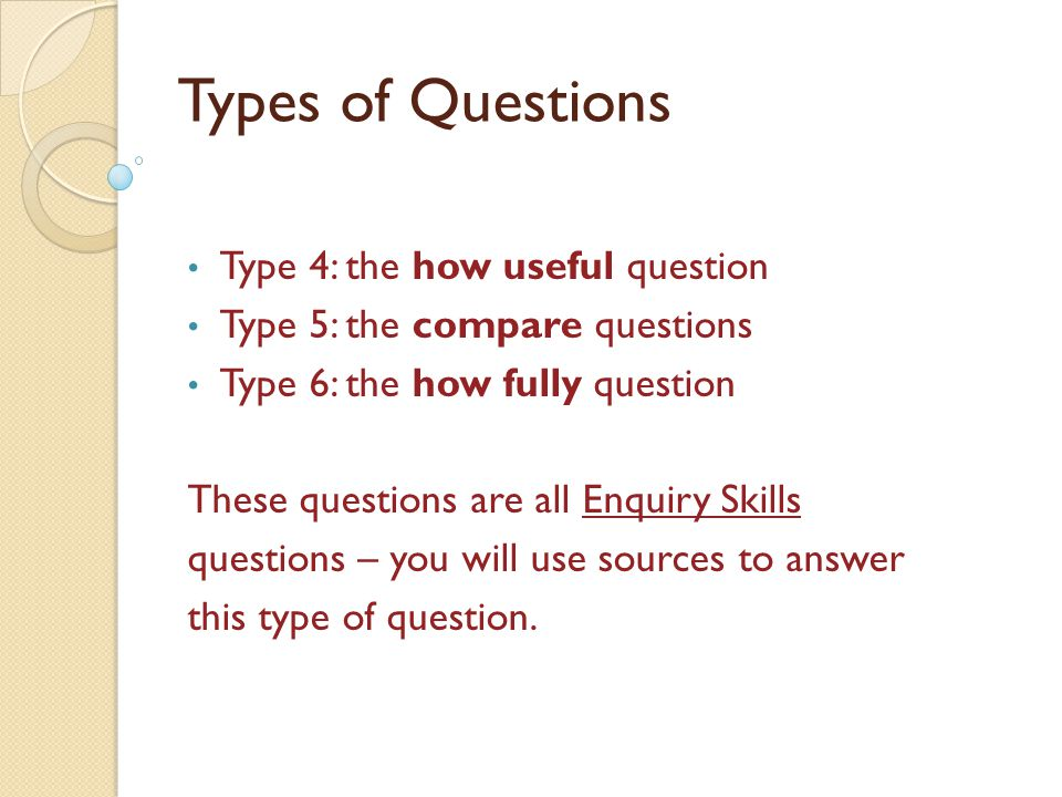 Types of Questions Type 4: the how useful question