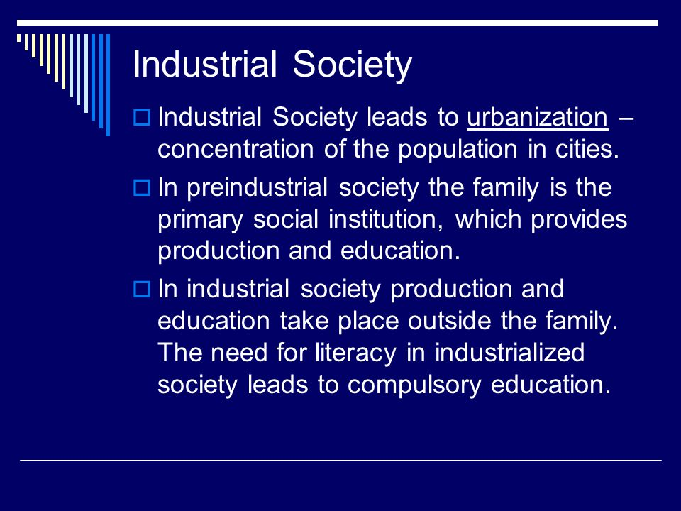 Industrial Society Industrial Society leads to urbanization – concentration of the population in cities.