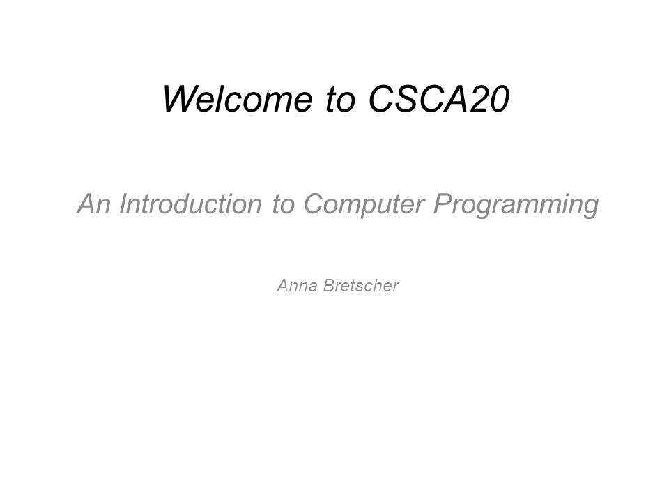 An Introduction to Computer Programming Anna Bretscher