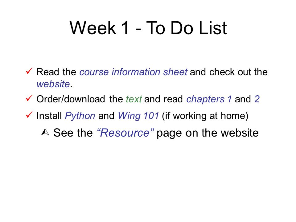 Week 1 - To Do List See the Resource page on the website