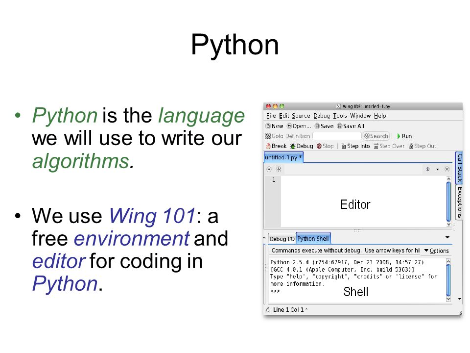 Python Python is the language we will use to write our algorithms.