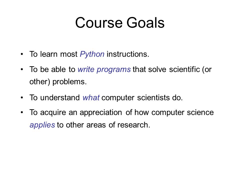 Course Goals To learn most Python instructions.