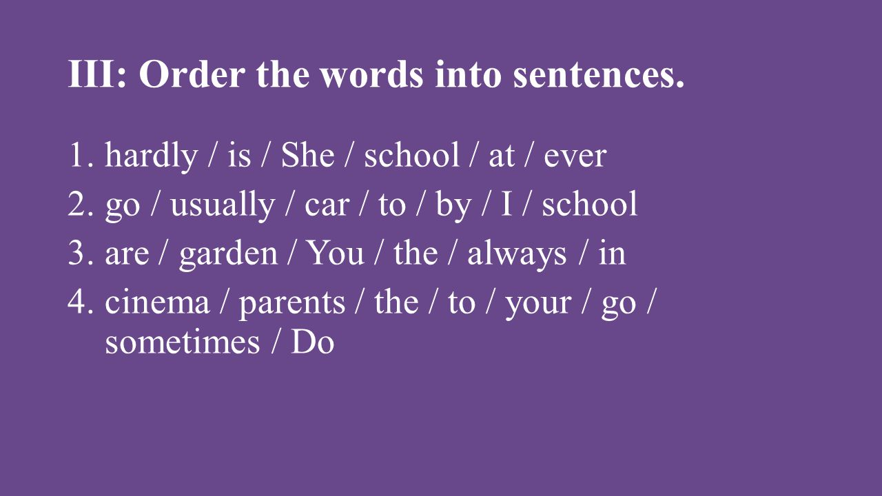 III: Order the words into sentences.
