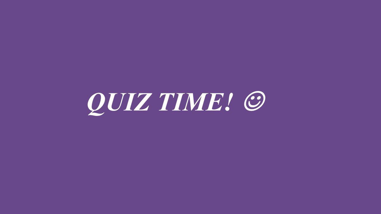 QUIZ TIME! 