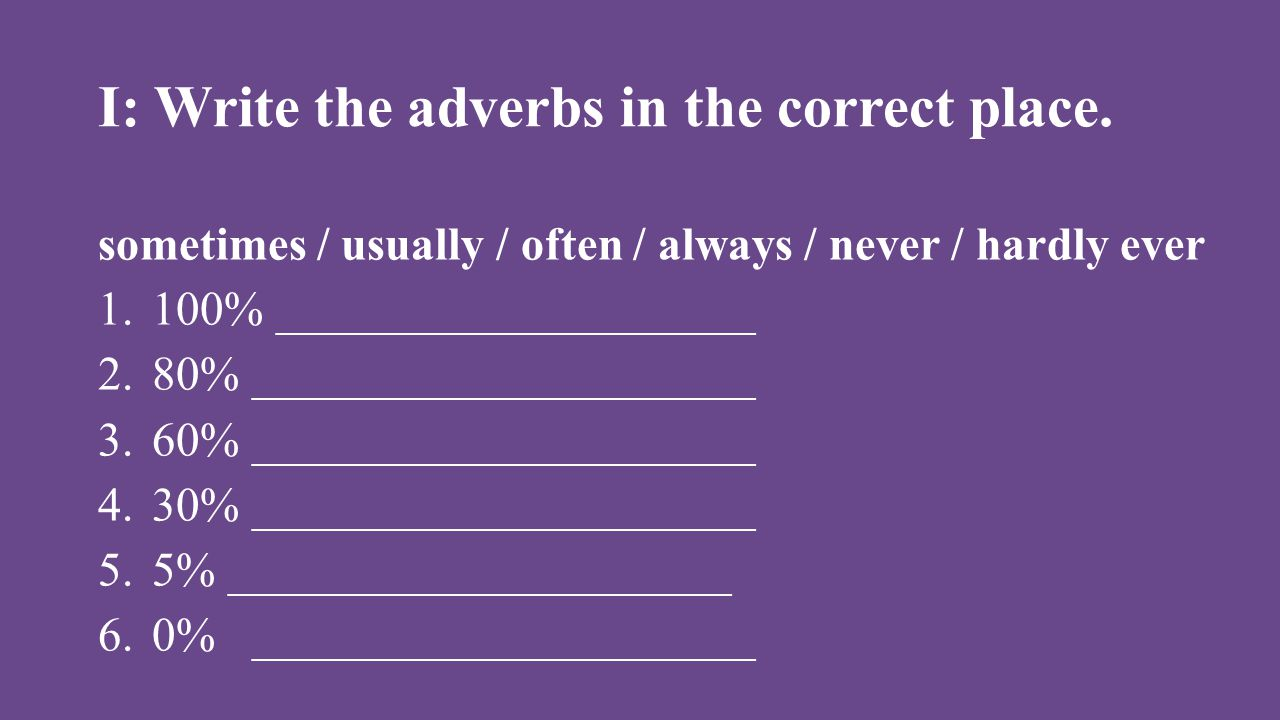 I: Write the adverbs in the correct place.
