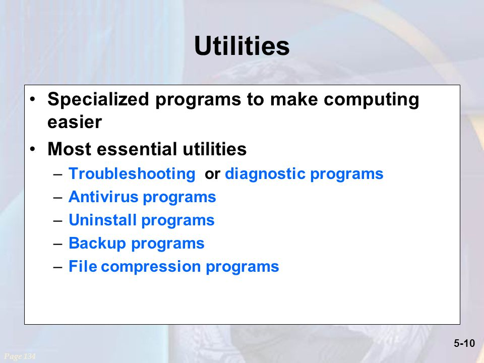 Utilities Specialized programs to make computing easier