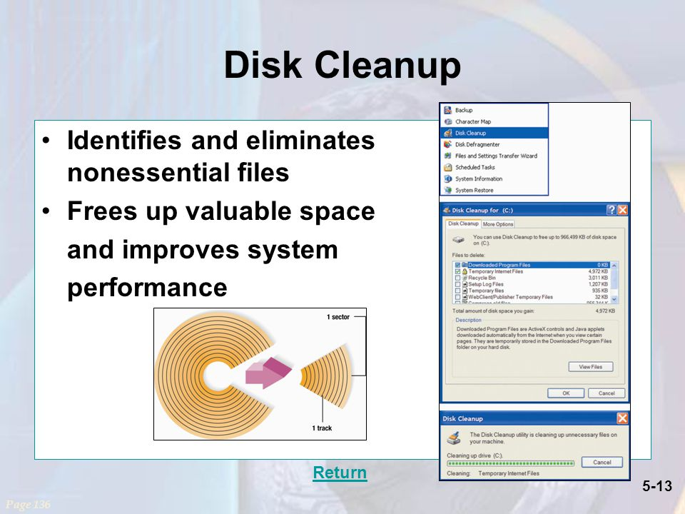 Disk Cleanup Identifies and eliminates nonessential files