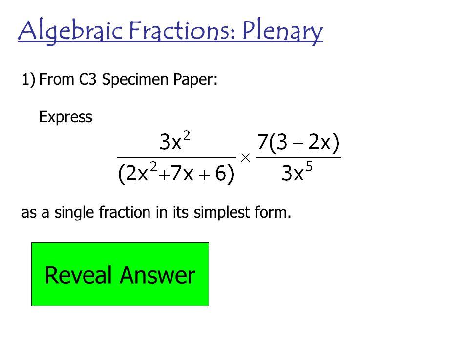 simplest form in algebra  Algebraic Fractions Algebraic fractions are exactly what ...