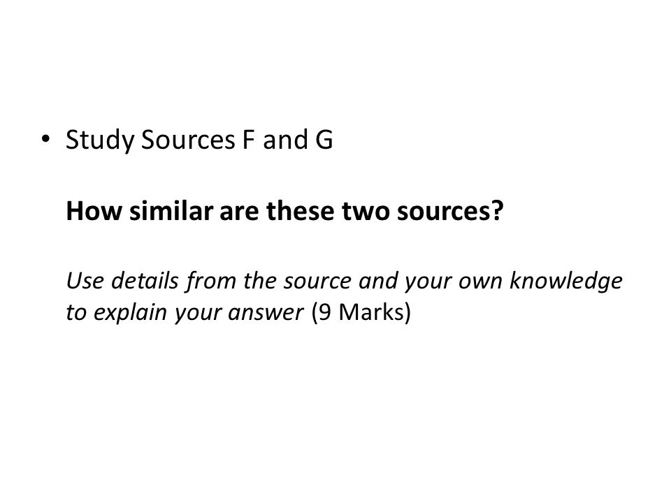 Study Sources F and G How similar are these two sources