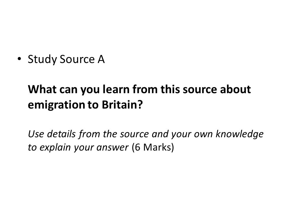 Study Source A What can you learn from this source about emigration to Britain.