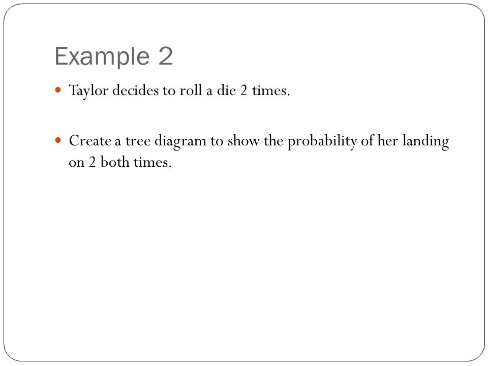 Probability tree diagrams ppt download example 2 taylor decides to roll a die 2 times ccuart Image collections