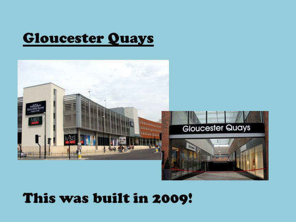 Gloucester Quays This was built in 2009!