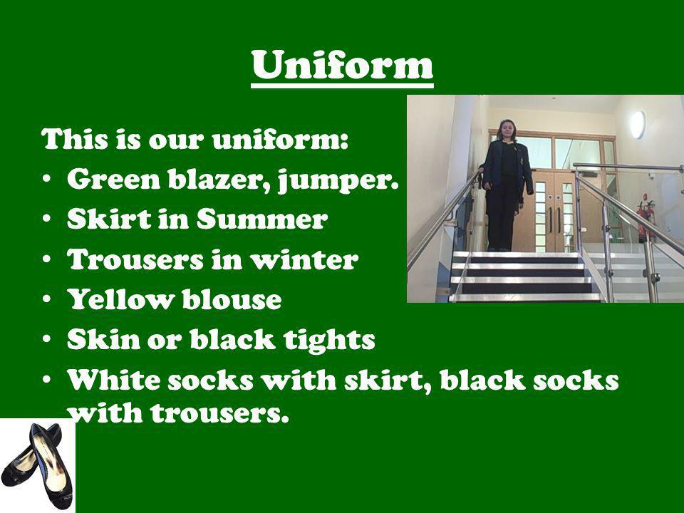 Uniform This is our uniform: Green blazer, jumper. Skirt in Summer