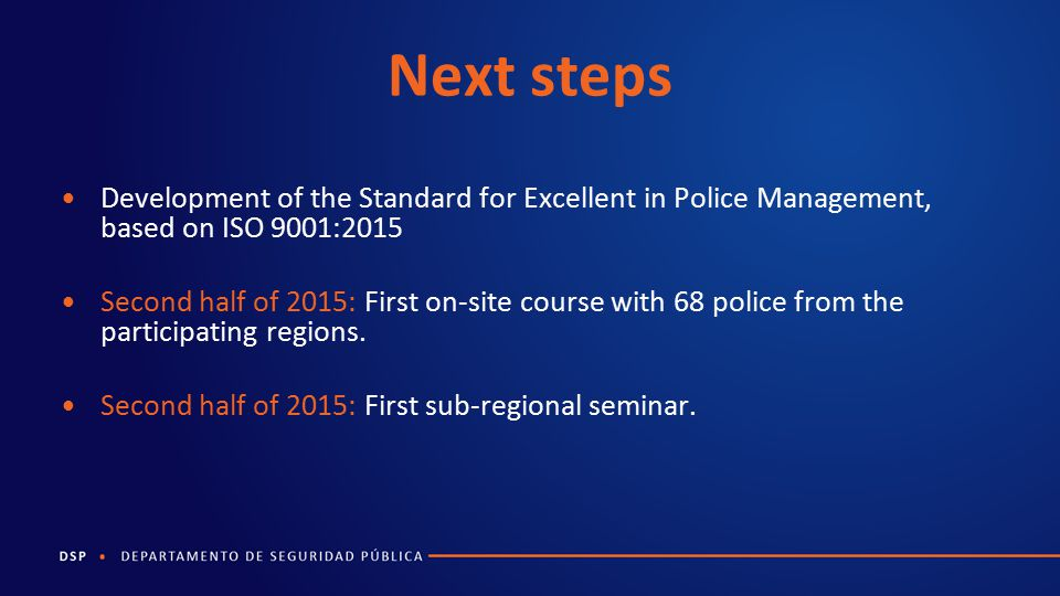 Next steps Development of the Standard for Excellent in Police Management, based on ISO 9001:2015.