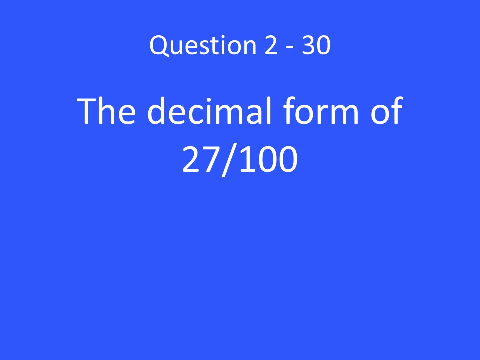 Question The decimal form of 27/100