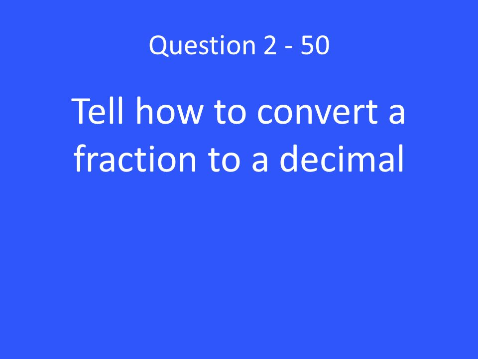 Tell how to convert a fraction to a decimal