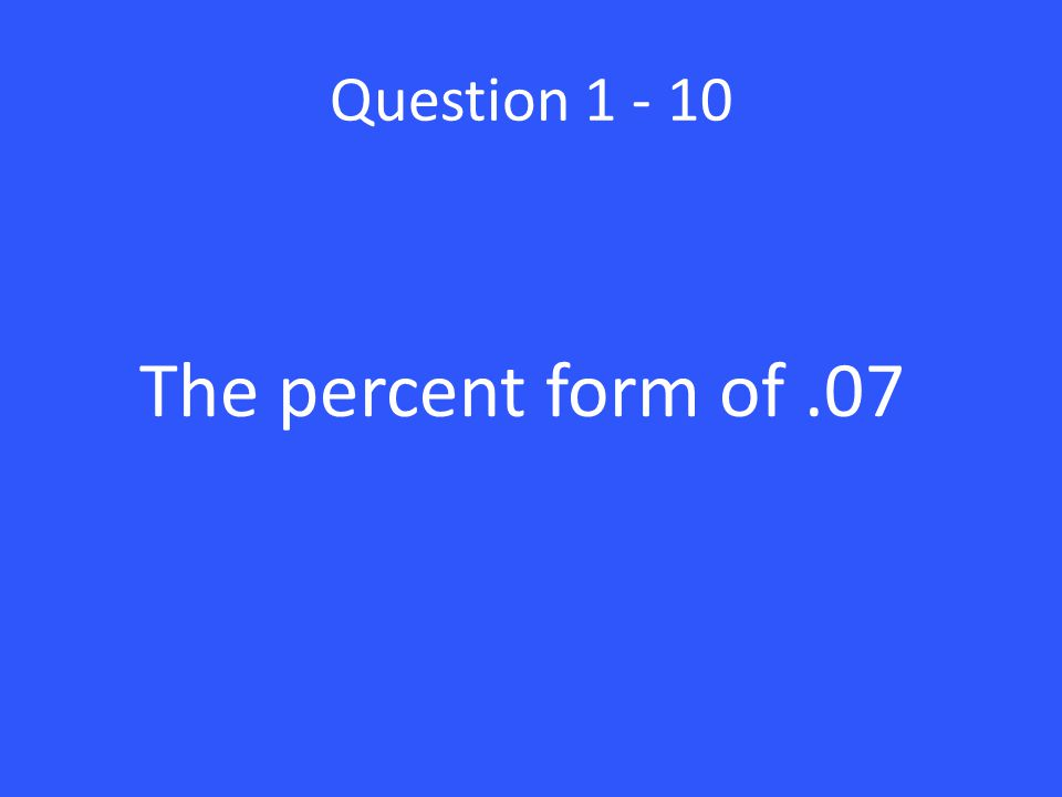 Question The percent form of .07