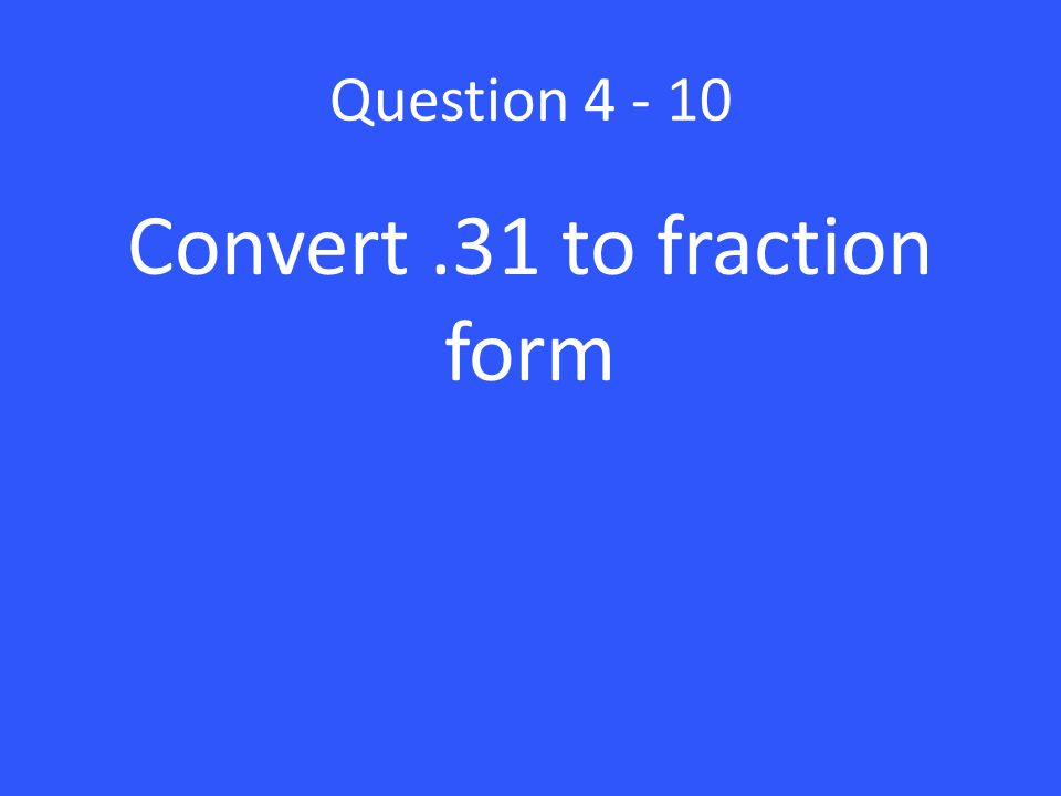 Convert .31 to fraction form