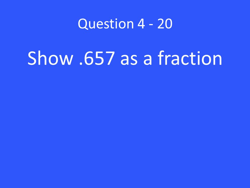 Question Show .657 as a fraction