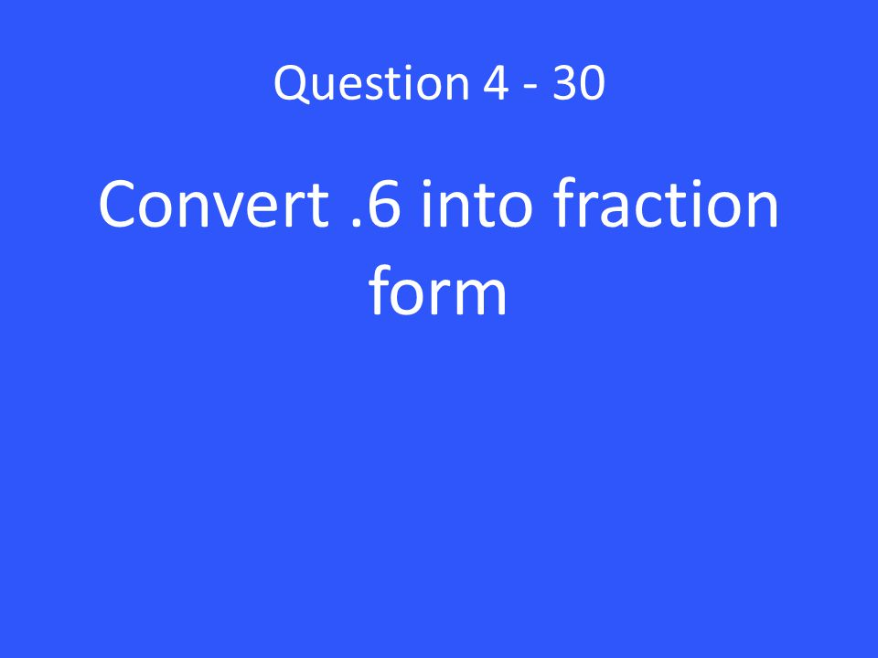Convert .6 into fraction form