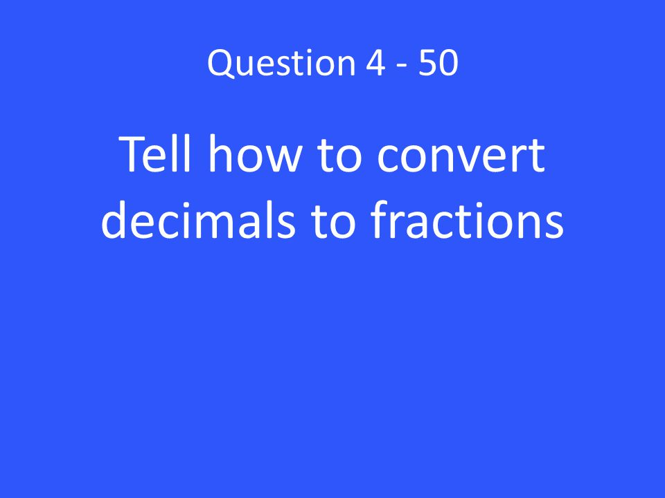 Tell how to convert decimals to fractions
