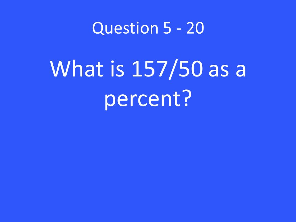 Question What is 157/50 as a percent