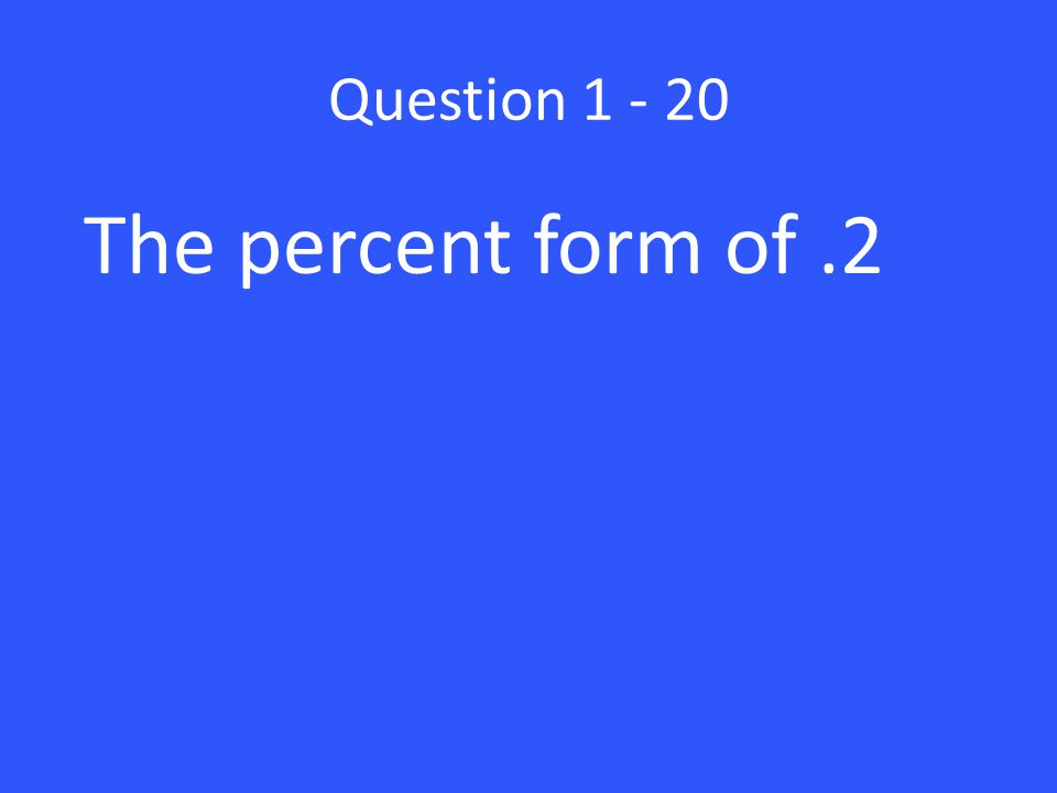 Question The percent form of .2