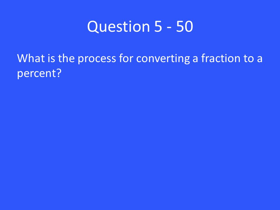 Question What is the process for converting a fraction to a percent