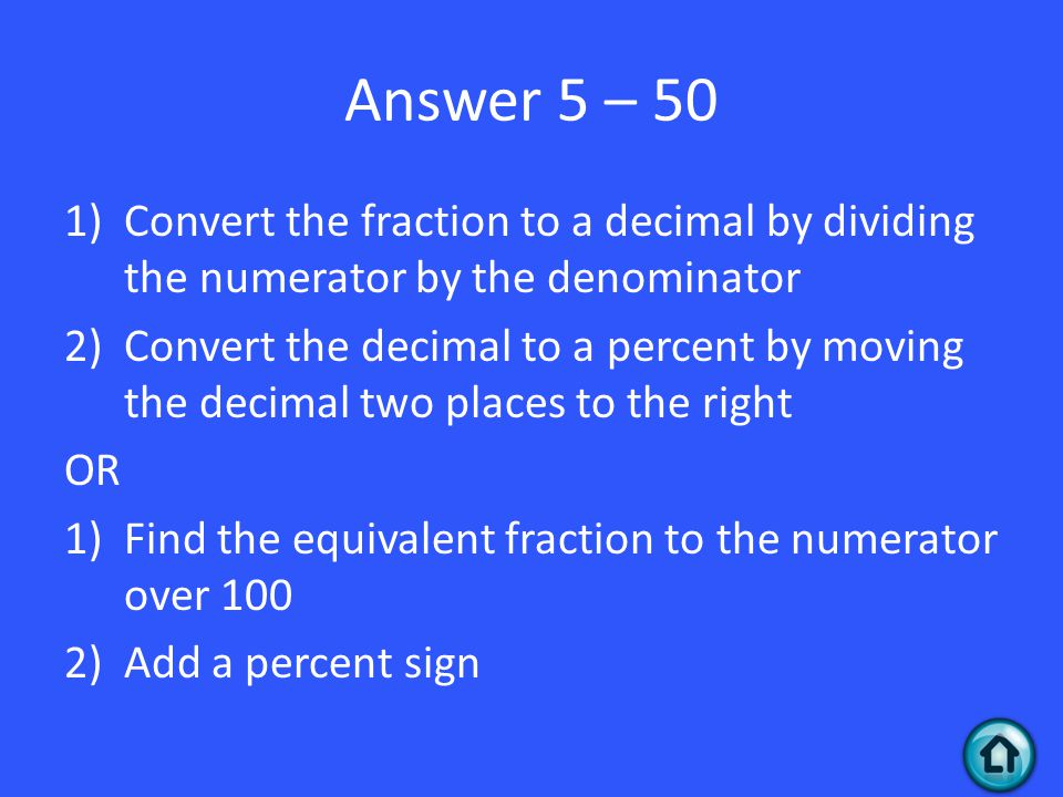 Answer 5 – 50 Convert the fraction to a decimal by dividing the numerator by the denominator.