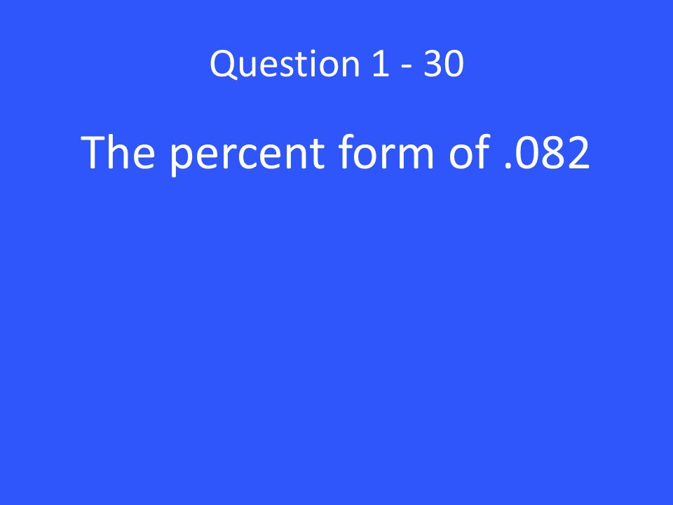 Question The percent form of .082