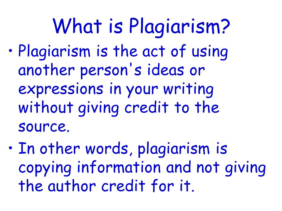 What is Plagiarism Plagiarism is the act of using another person s ideas or expressions in your writing without giving credit to the source.