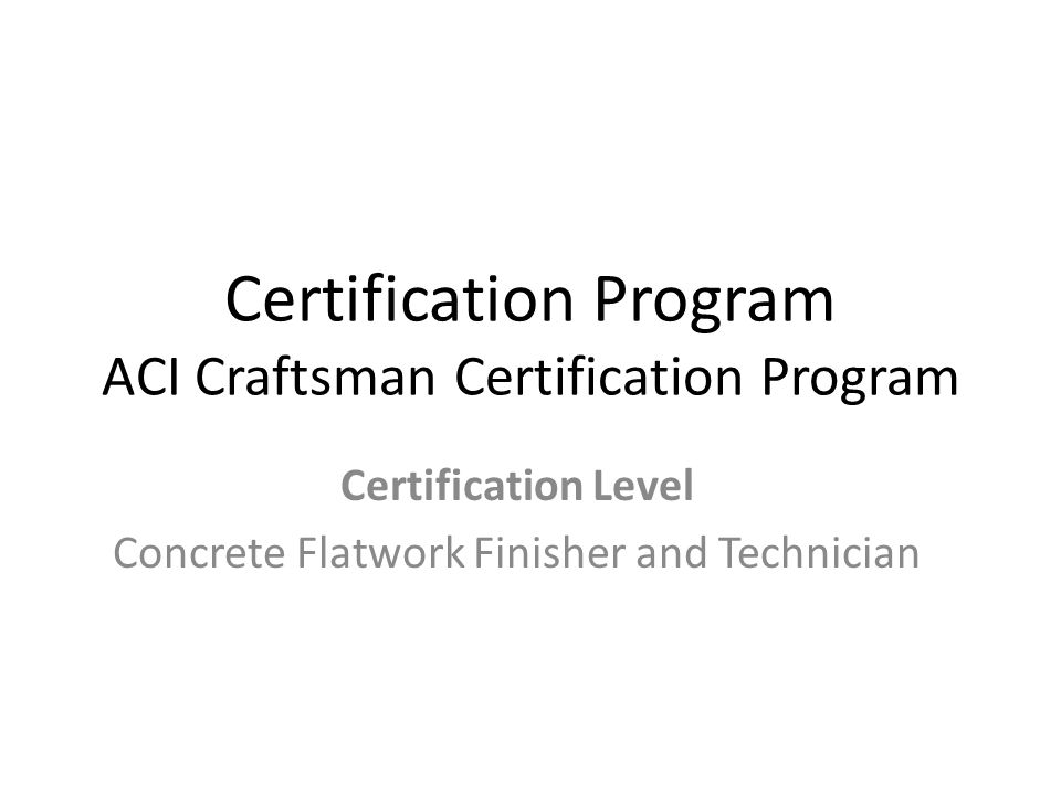 Aci Concrete Flatwork Finisher And Technician Certification Ppt