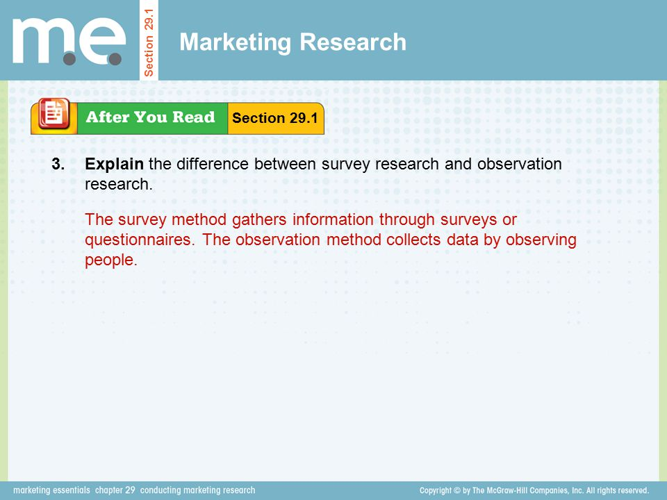 Marketing Research Section Section Explain the difference between survey research and observation research.
