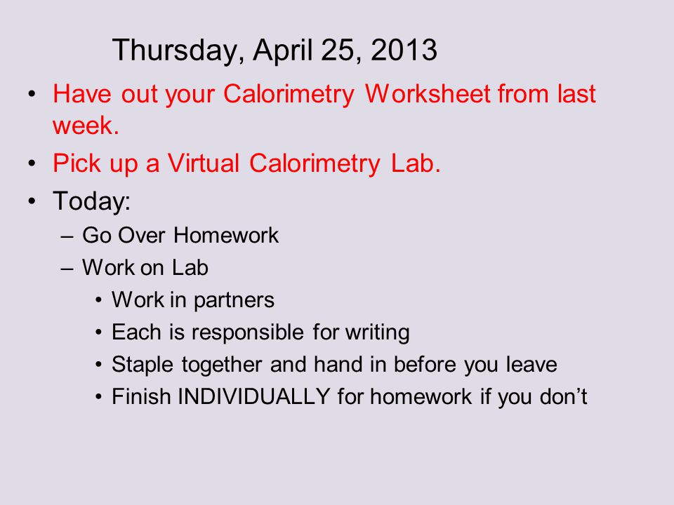 Friday April 11 2014 Grab A Lab From My Desk Today Ppt Video. Thursday April 25 2013 Have Out Your Calorimetry Worksheet From Last Week Pick. Worksheet. Calorimetry Worksheet At Mspartners.co