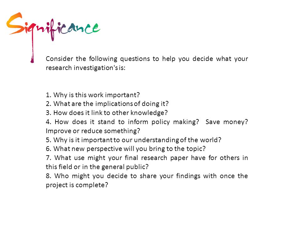 Consider the following questions to help you decide what your research investigation s is: