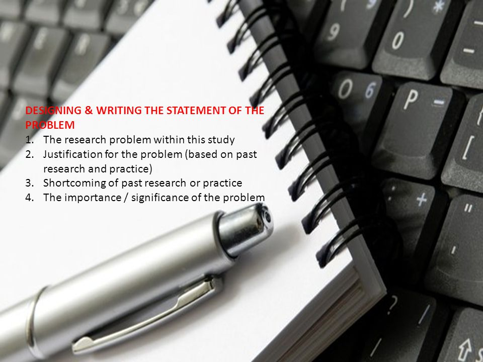 DESIGNING & WRITING THE STATEMENT OF THE PROBLEM