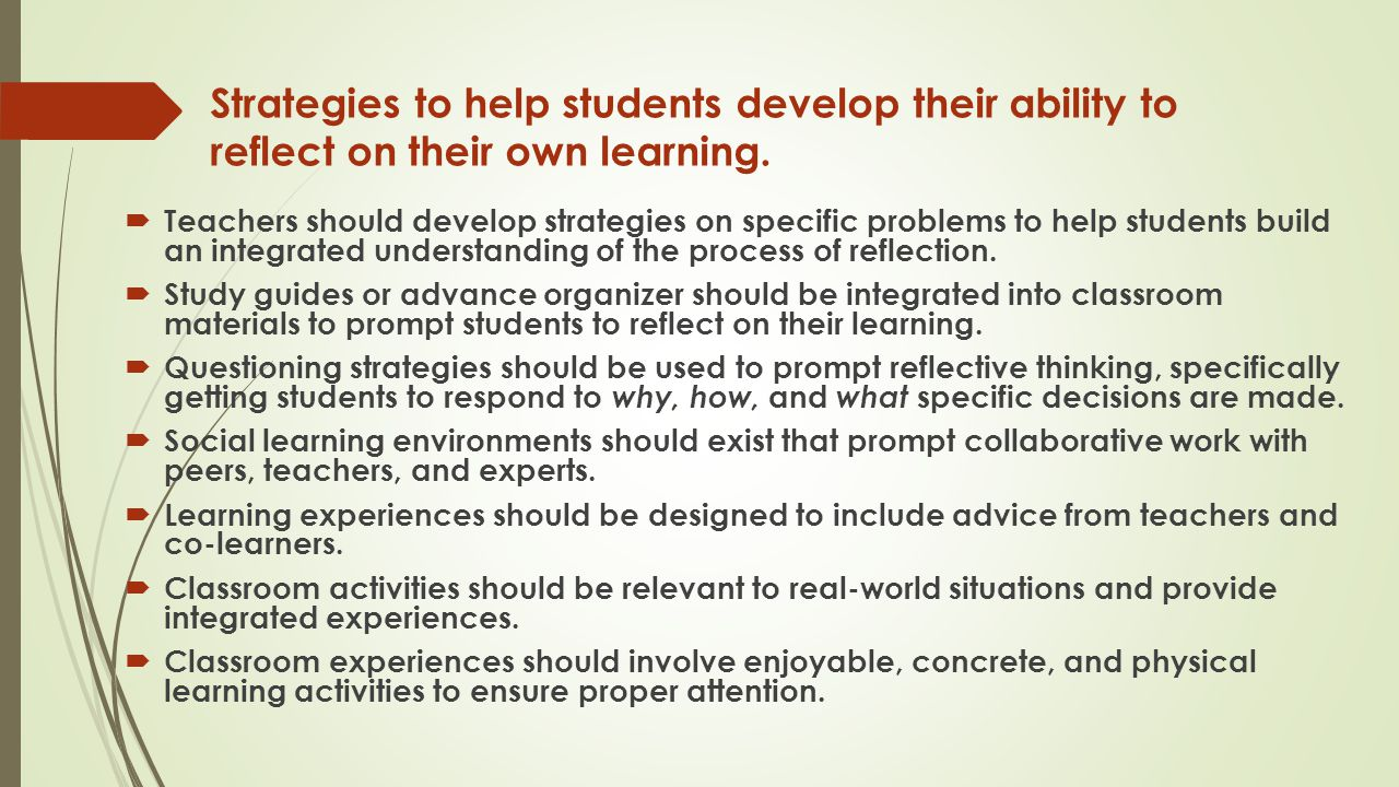 Strategies to help students develop their ability to reflect on their own learning.