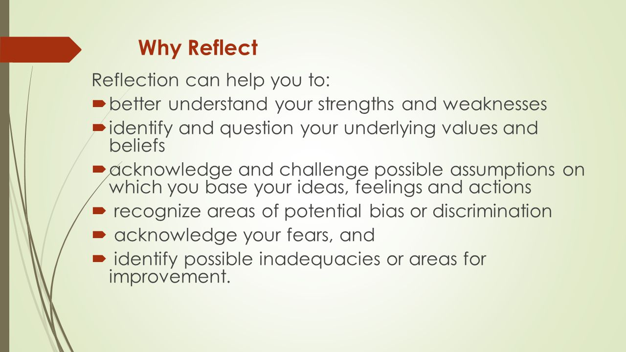 Why Reflect Reflection can help you to: