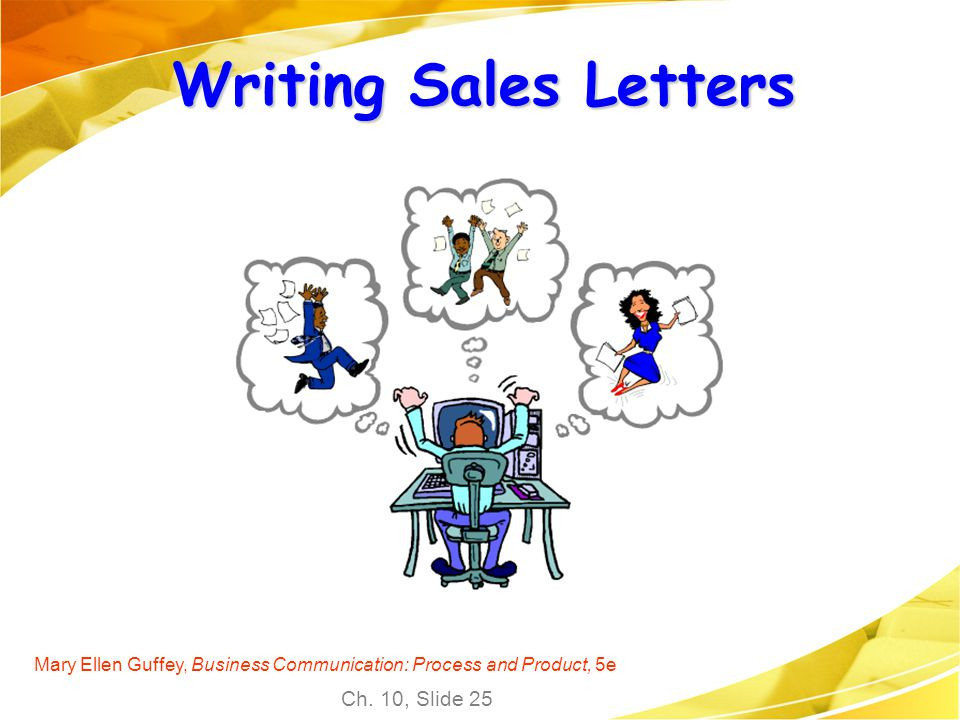Writing Sales Letters Mary Ellen Guffey, Business Communication: Process and Product, 5e