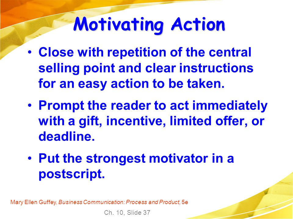 Motivating Action Close with repetition of the central selling point and clear instructions for an easy action to be taken.