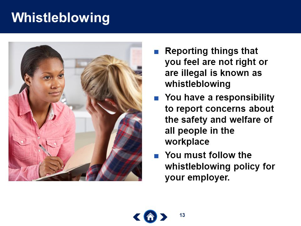 Whistleblowing Reporting things that you feel are not right or are illegal is known as whistleblowing.