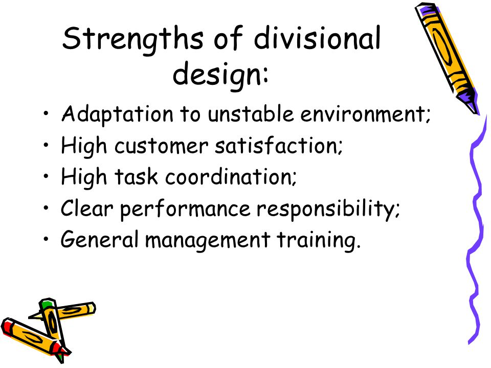 Strengths of divisional design: