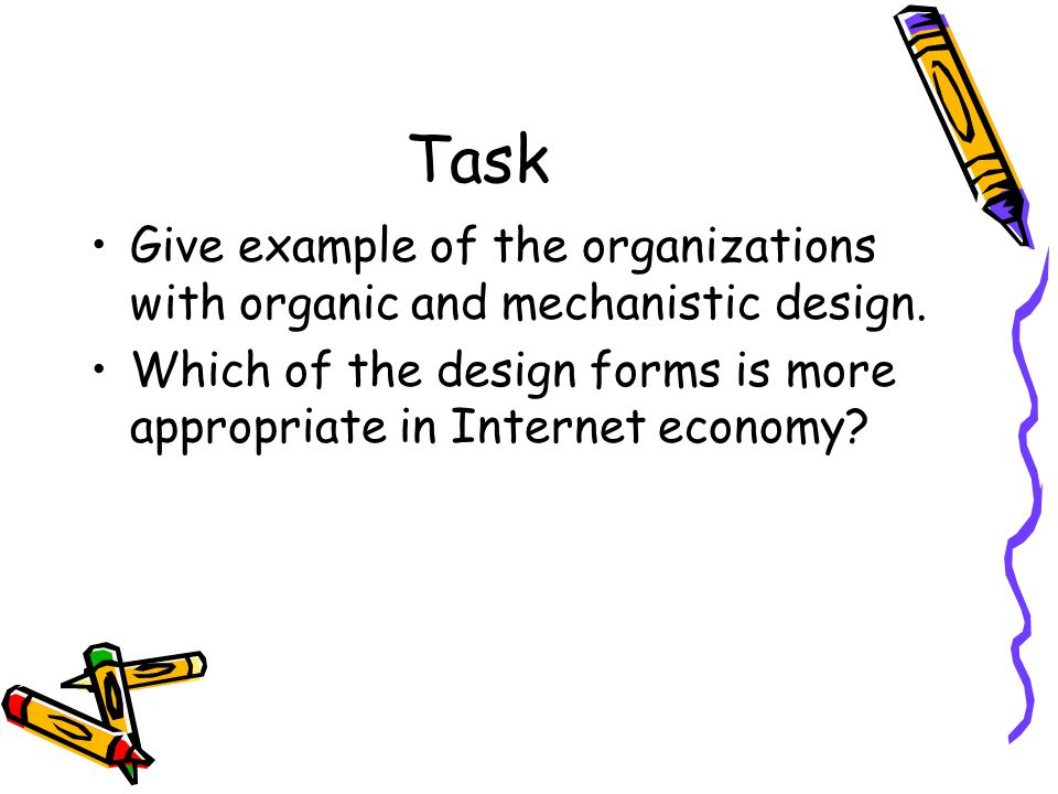 Task Give example of the organizations with organic and mechanistic design.