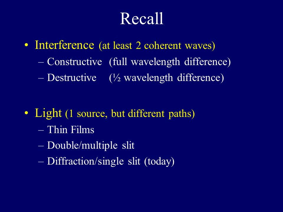Recall Interference (at least 2 coherent waves)