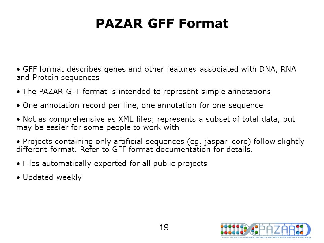 PAZAR GFF Format GFF format describes genes and other features associated with DNA, RNA and Protein sequences.